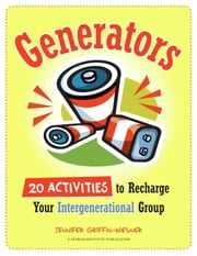 Generators: 20 Activities to Recharge Your Intergenerational Group ebook by Jennifer Griffin-Wiesner, MEd