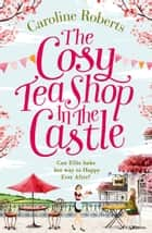 The Cosy Teashop in the Castle: The bestselling feel-good rom com of the year ebook by Caroline Roberts