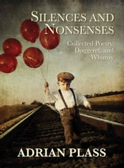 Silences and Nonsenses - Collected Poetry Doggeral and Whimsy ebook by Adrian Plass