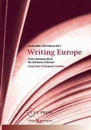 Writing Europe - What is European about the Literatures of Europe? ebook by Ursula Keller