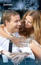 Marrying the Millionaire Doctor ebook by Alison Roberts