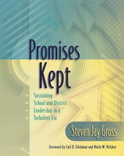 Promises Kept: Sustaining School and District Leadership in a Turbulent Era ebook by Gross, Steven Jay