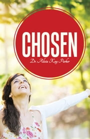 Chosen ebook by Dr. Alicia Kay Parker