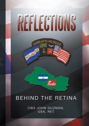 Reflections Behind The Retina ebook by USA, Ret. CW3 John Guzman