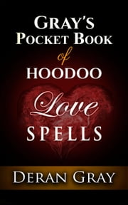 Gray's Pocket Book of Hoodoo Love Spells - Gray's Pocket Book of Hoodoo, #1 ebook by Deran Gray