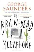 The Brain-Dead Megaphone ebook by George Saunders