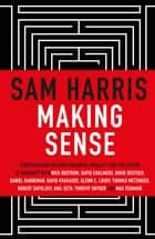 Making Sense - Conversations on Consciousness, Morality and the Future of Humanity ebook by Sam Harris