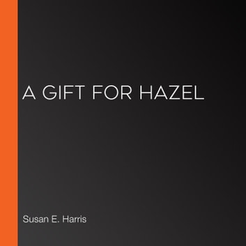 Gift for Hazel, A audiobook by Susan E. Harris