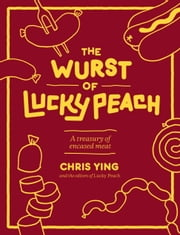 The Wurst of Lucky Peach - A Treasury of Encased Meat ebook by Chris Ying