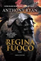 La regina di fuoco eBook by Anthony Ryan, Gabriele Giorgi