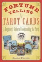 Fortune Telling by Tarot Cards - A Beginner's Guide to Understanding the Tarot ebook by Sasha Fenton
