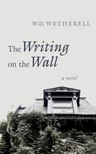 The Writing on the Wall ebook by W. D. Wetherell