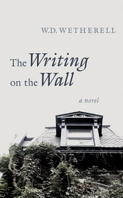 The Writing on the Wall - A Novel ebook by W. D. Wetherell