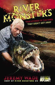 River Monsters - True Stories of the Ones that Didn't Get Away ebook by Jeremy Wade