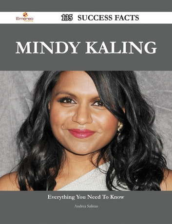 Mindy Kaling 135 Success Facts - Everything you need to know about Mindy Kaling ebook by Andrea Salinas