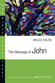 The Message of John ebook by Bruce Milne