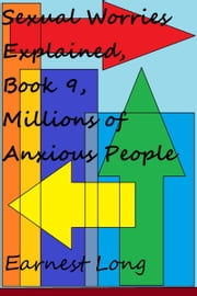 Sexual Worries Explained, Book 9, Millions of Anxious People
