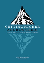 Getting Higher - The Complete Mountain Poems ebook by Andrew Greig