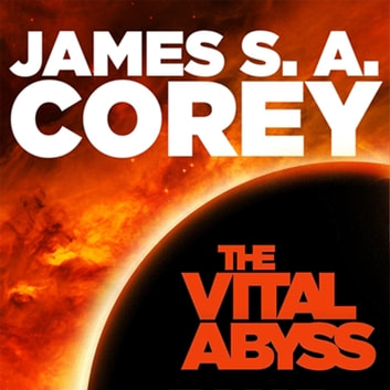 The Vital Abyss - An Expanse Novella audiobook by James S. A. Corey