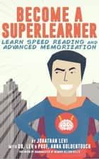 Become a SuperLearner - Learn Speed Reading & Advanced Memorization ebook by Jonathan Levi, Dr. Lev Goldentouch, Prof. Anna Goldentouch