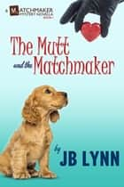The Mutt and the Matchmaker - A Matchmaker Mystery novella ebook by JB Lynn
