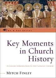 Key Moments in Church History - A Concise Introduction to the Catholic Church ebook by Mitch Finley