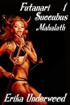 Futanari Succubus, Part 1 - Mahalath ebook by Erika Underwood