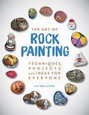 The Art of Rock Painting - Techniques, Projects, and Ideas for Everyone ebook by Lin Wellford