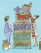 The Two Mutch Sisters ebook by Carol Brendler, Lisa Brown