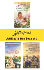 Love Inspired June 2015 - Box Set 2 of 2 - A Mother to Love\Healing the Lawman's Heart\A Rancher for Their Mom ebook by Gail Gaymer Martin,Ruth Logan Herne,Leann Harris