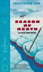 Season of Death - An Inupiat Eskimo Mystery ebook by Christopher Lane