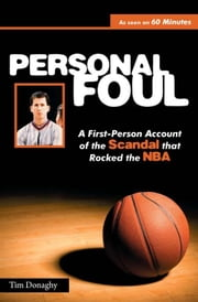 Personal Foul - A First-Person Account of the Scandal that Rocked the NBA ebook by Tim Donaghy,Phil Scala