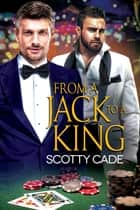 From a Jack to a King ebook by Scotty Cade
