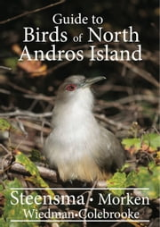 A Guide to the Birds of North Andros Island ebook by Joseph Steensma,Nicholas Morken,Lawrence  Wiedman,Luanettee Colebrooke