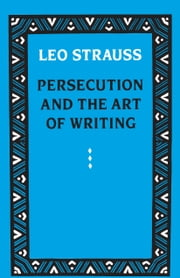 Persecution and the Art of Writing ebook by Leo Strauss