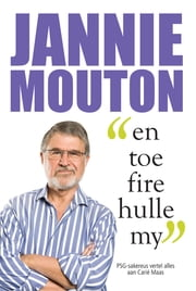 Jannie Mouton: En toe fire hulle my ebook by Carié Maas