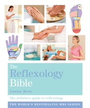 The Reflexology Bible - Godsfield Bibles ebook by Louise Keet