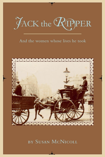 Jack the Ripper - And the Women Whose Lives He Took ebook by Susan McNicoll