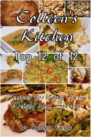 Colleen's Kitchen: Top 12 of 12 ebook by Colleen Fields