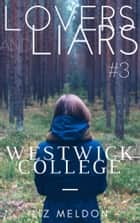 Lovers and Liars: Westwick College ebook by Liz Meldon