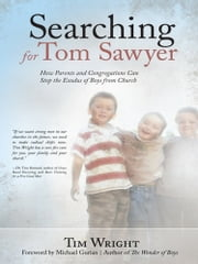Searching for Tom Sawyer - How Parents and Congregations Can Stop the Exodus of Boys from Church ebook by Tim Wright