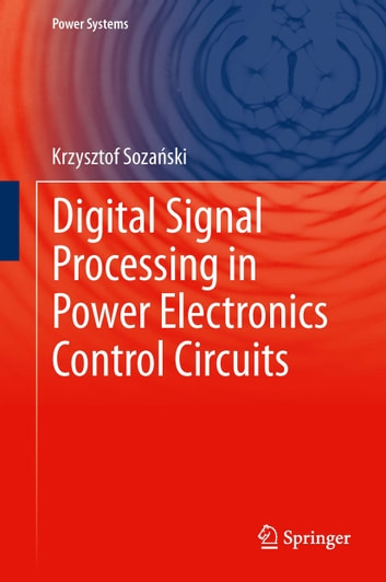 Digital Signal Processing in Power Electronics Control Circuits ebook by Krzysztof Sozański