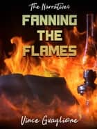 The Narratives: Fanning The Flames - The Narratives, #3 ebook by Vince Guaglione