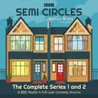 Semi Circles: The Complete Series 1 and 2 - A BBC Radio 4 full-cast comedy drama audiobook by Simon Brett