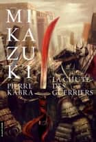 La chute des guerriers ebook by Pierre Kabra