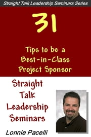 Straight Talk Leadership Seminars: 31 Tips to be a Best-in-Class Project Sponsor ebook by Lonnie Pacelli