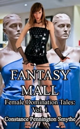 Fantasy Mall - Female Domination Tales: 1 ebook by Constance Pennington Smythe