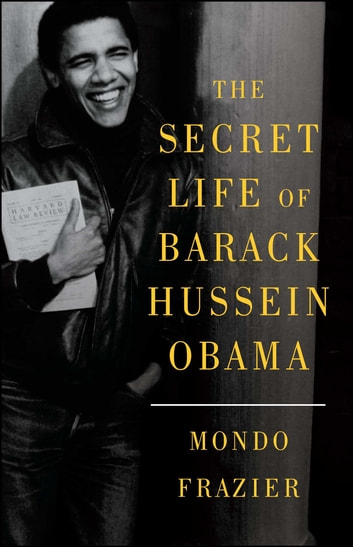 The Secret Life of Barack Hussein Obama ebook by Mondo Frazier