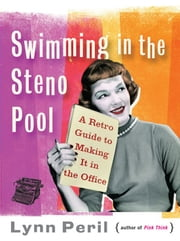 Swimming in the Steno Pool: A Retro Guide to Making It in the Office ebook by Lynn Peril