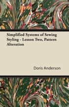Simplified Systems of Sewing Styling - Lesson Two, Pattern Alteration ebook by Doris Anderson